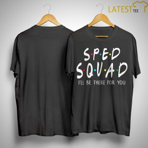 Sped Squad I'll Be There For You Shirt