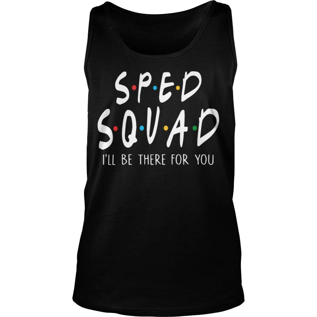 Sped Squad I'll Be There For You Tank Top