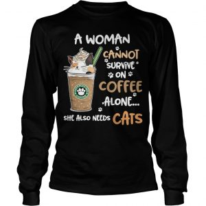 Starbucks Coffee A Woman Cannot Survive On Coffee Alone She Also Needs Cats Longsleeve Tee