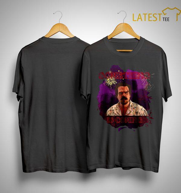 Stranger Things Jim Hopper Something Is Coming Shirt
