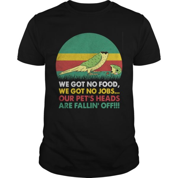 Sunset Vintage Bird We Got No Food We Got No Jobs Our Pet's Heads Shirt