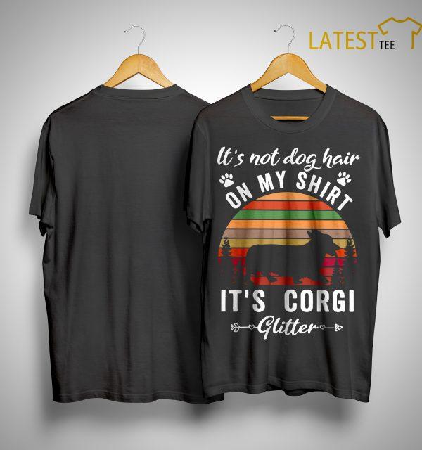 Sunset Vintage It's Not Dog Hair On My Shirt It's Corgi Glitter Shirt
