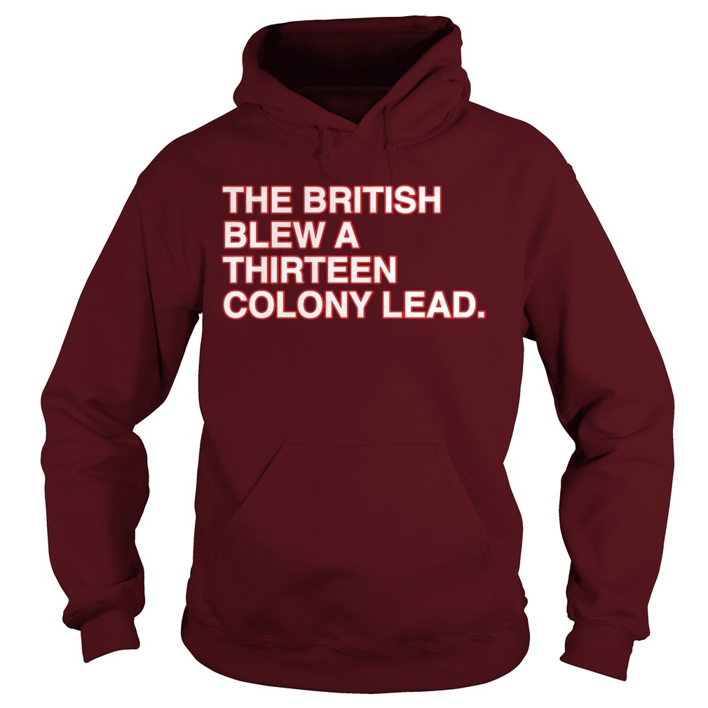 The British Blew A Thirteen Colony Lead Hoodie