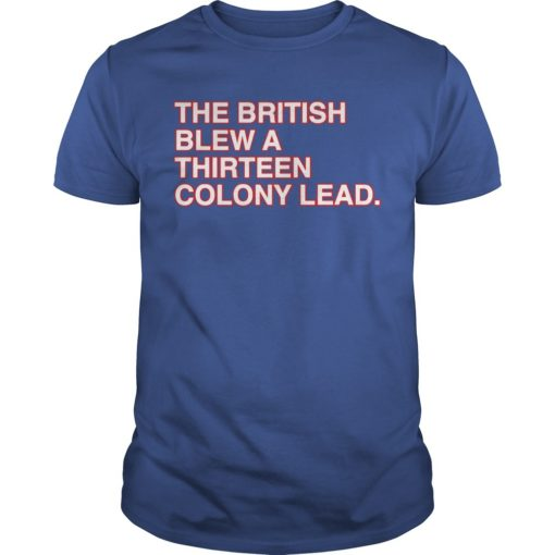 The British Blew A Thirteen Colony Lead Shirt