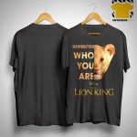 The Lion King Remember Who You Are Shirt.jpg