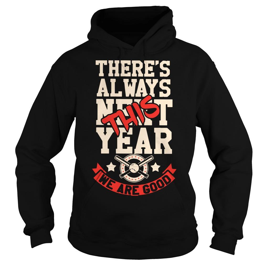 There's Always Next This Year We Are Good Hoodie