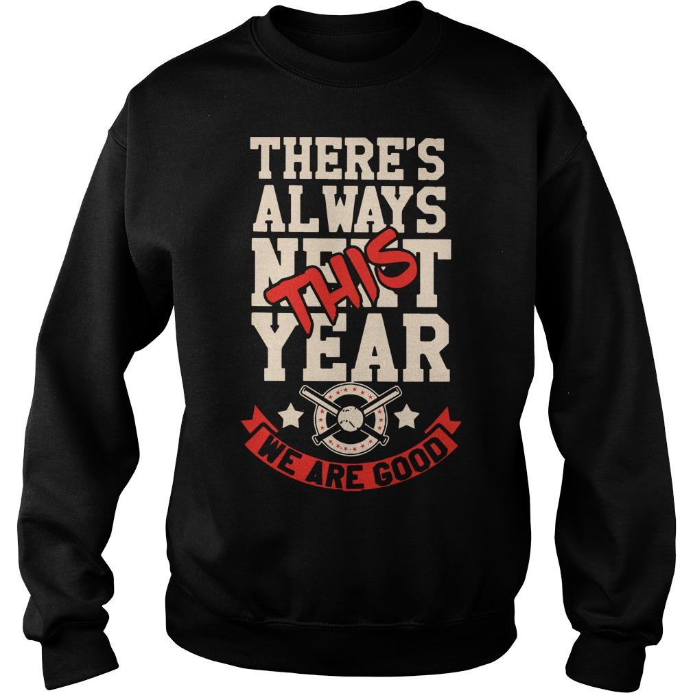 There's Always Next This Year We Are Good Sweater