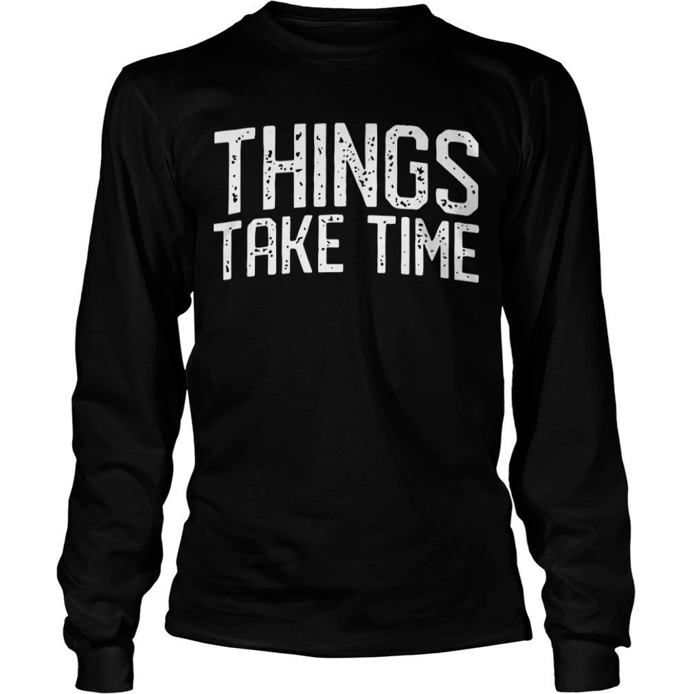 Things Take Time Longsleeve