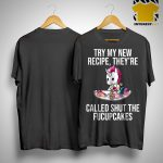 Unicorn Try My New Recipe They're Called Shut The Fucupcakes Shirt