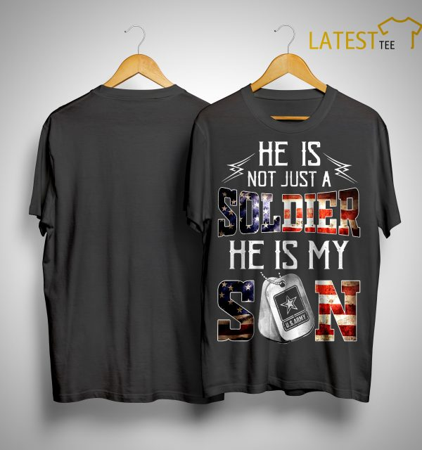 Us Army He Is Not Just A Soldier He Is My Son Shirt
