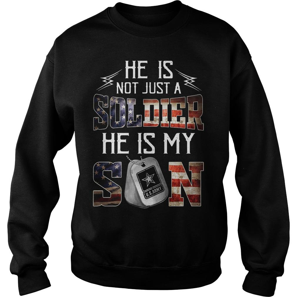 Us Army He Is Not Just A Soldier He Is My Son Sweater