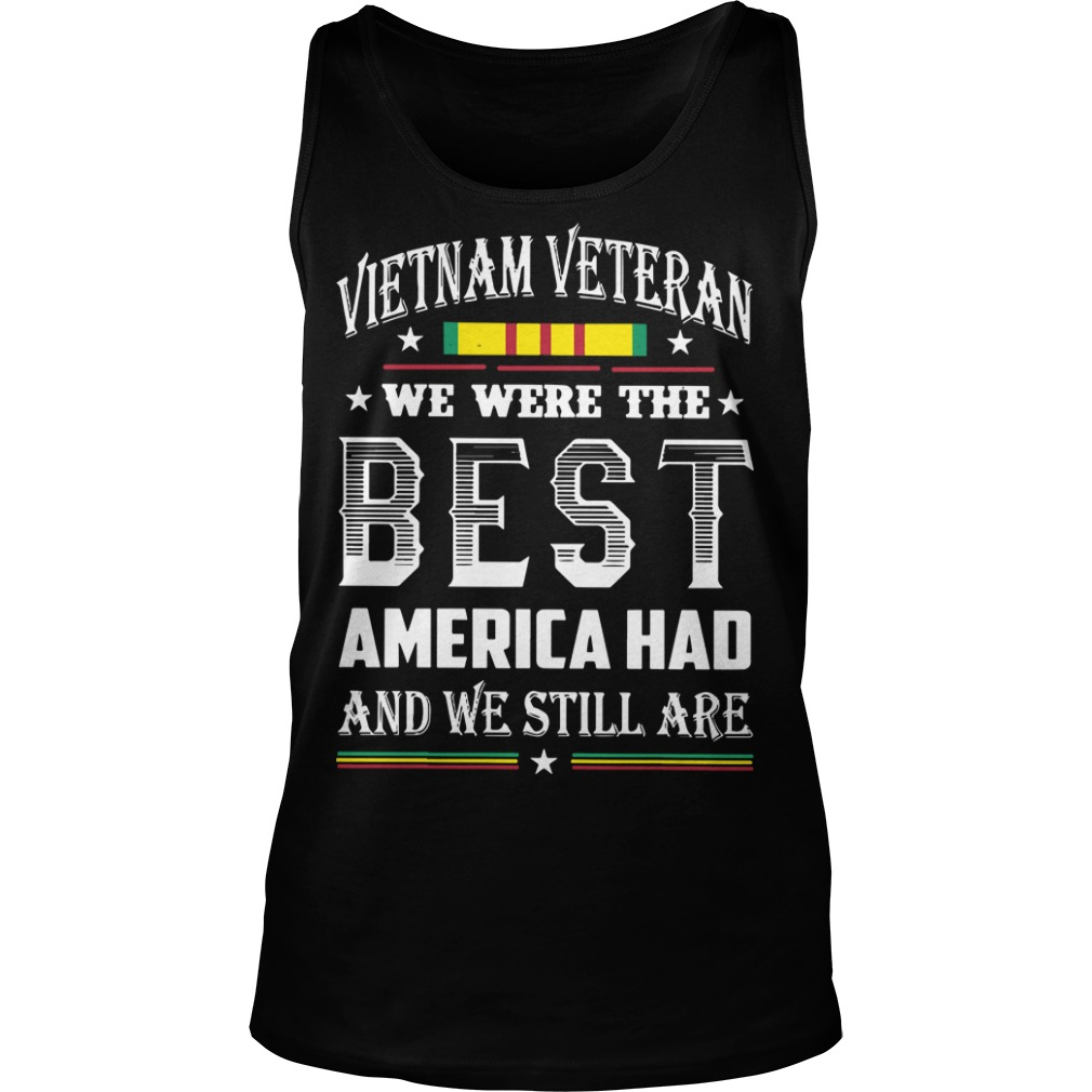 Vietnam Veteran We Were The Best America Had And We Still Are Tank Top