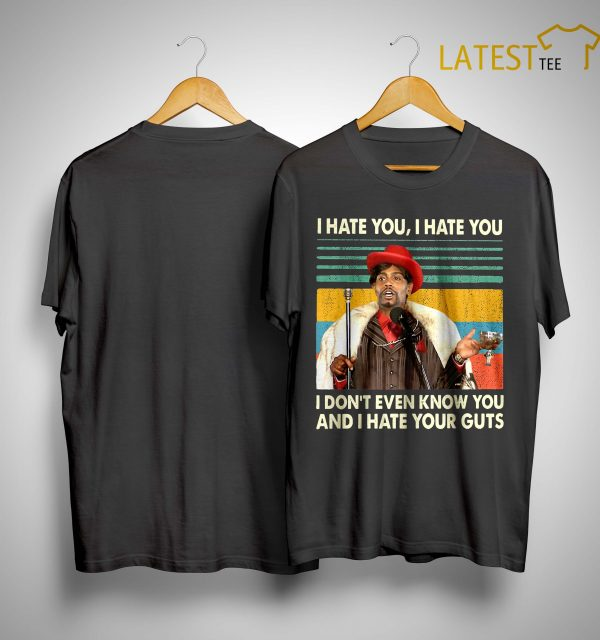 Vintage Dave Chappelle I Hate You I Don't Even Know You And I Hate Your Guts Shirt