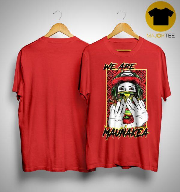 We Are Mauna Kea Shirt