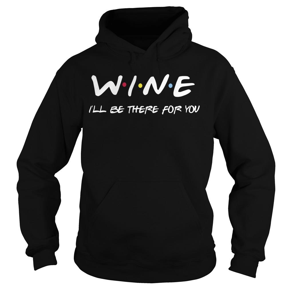 Wine I'll Be There For You Hoodie