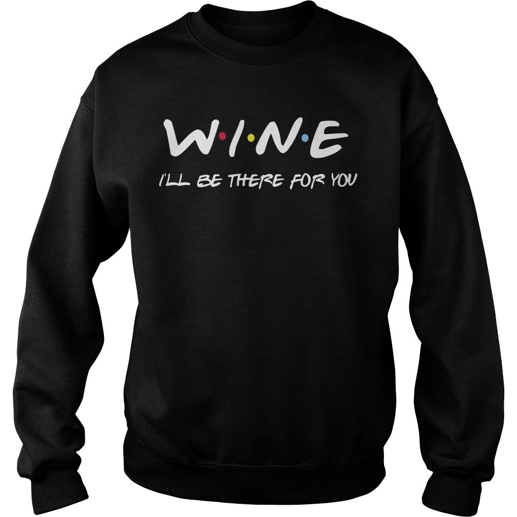 Wine I'll Be There For You Sweater