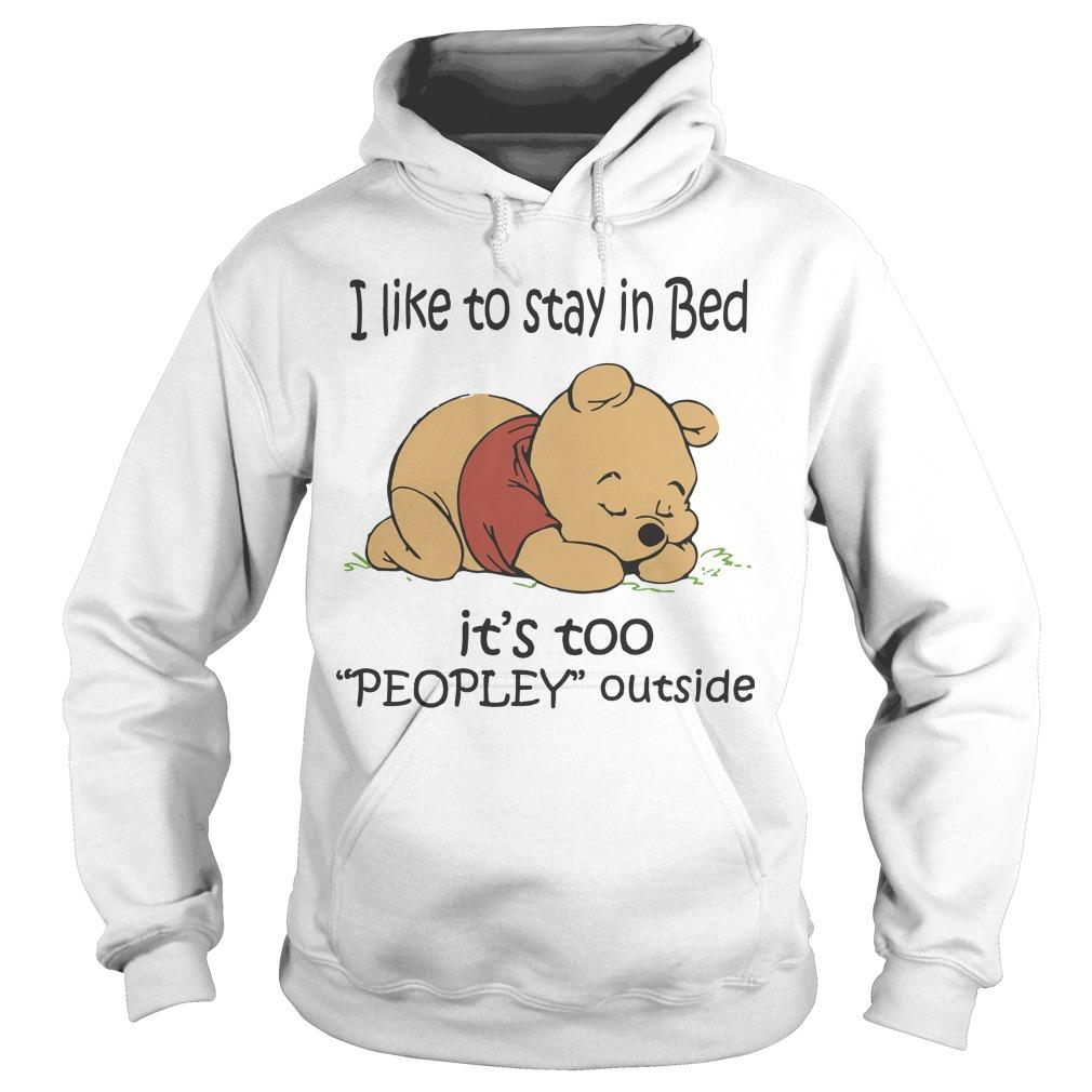 Winnie The Pooh I Like To Stay In Bed It's Too Peopley Outside Hoodie