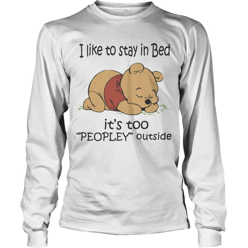 Winnie The Pooh I Like To Stay In Bed It's Too Peopley Outside Longsleeve