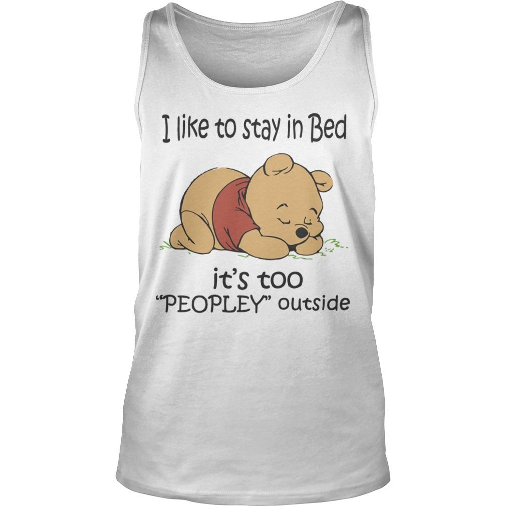 Winnie The Pooh I Like To Stay In Bed It's Too Peopley Outside Tank Top