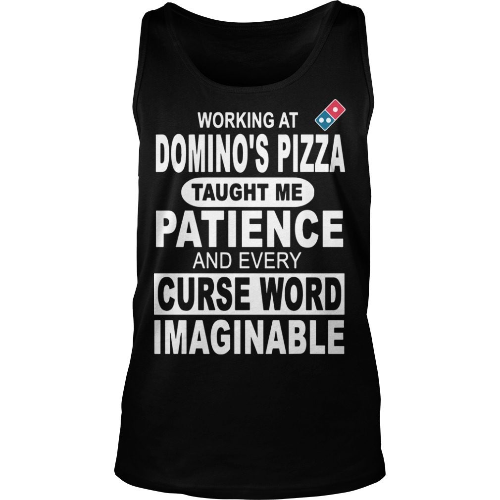 Working At Domino's Pizza Taught Me Patience And Every Curse Word Imaginable Tank Top