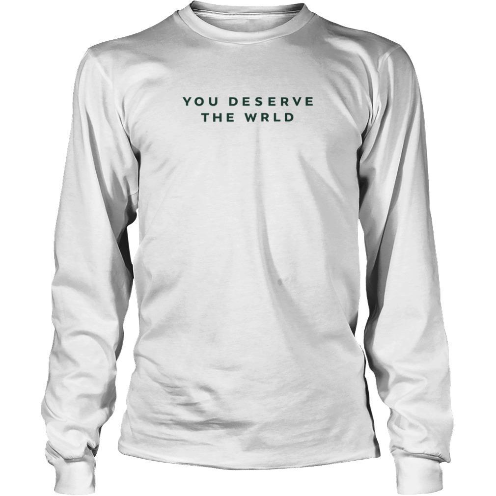 You Deserve The Wrld Longsleeve