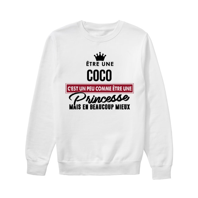 Être Une Coco C'est Un Peu Comme Être Une Princesse Mais En Beaucoup Mieux Sweater