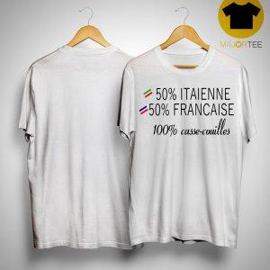 50% Italienne 50% Francaise 100% Casse Couilles Shirt