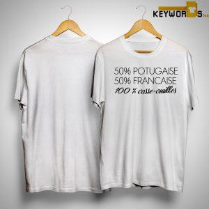 50% Portugaise 50% Francaise 100% Casse Couilles Shirt