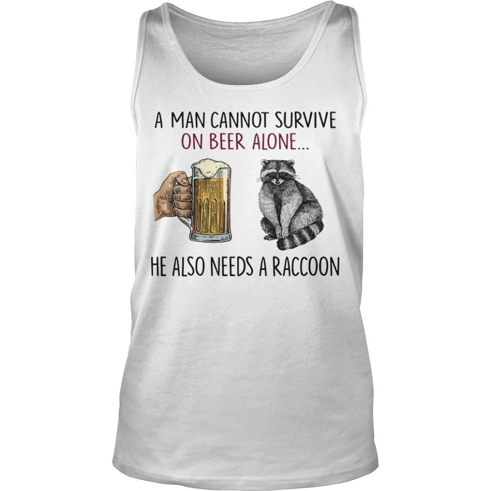A Man Cannot Survive On Beer Alone He Also Needs A Raccoon Tank Top