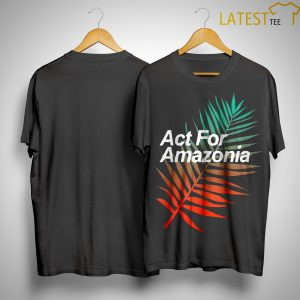 Act For Amazonia Shirt