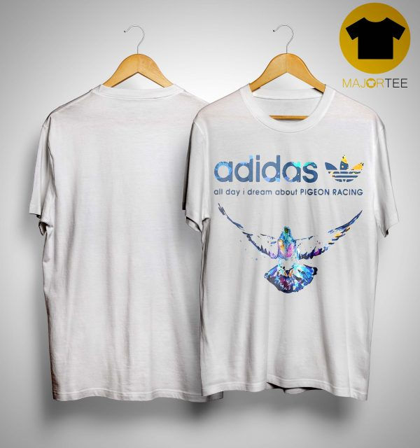 Adidas All Day I Dream About Pigeon Racing Shirt