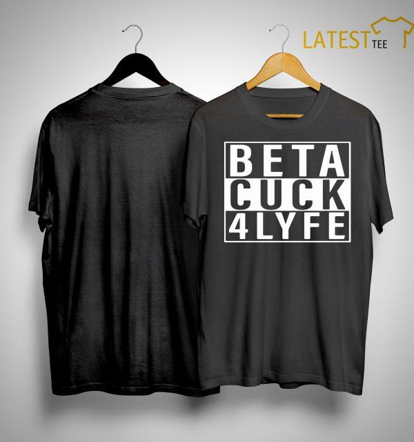 Antifa Beta Cuck 4 Lyfe Shirt