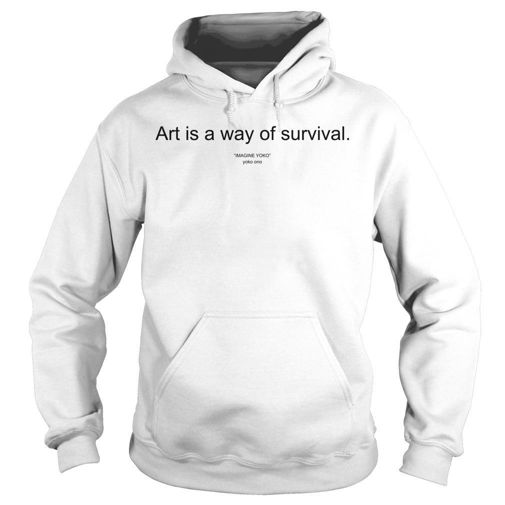 Art Is A Way Of Survival Hoodie