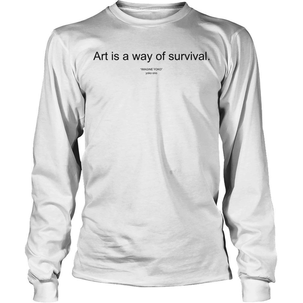 Art Is A Way Of Survival Longsleeve