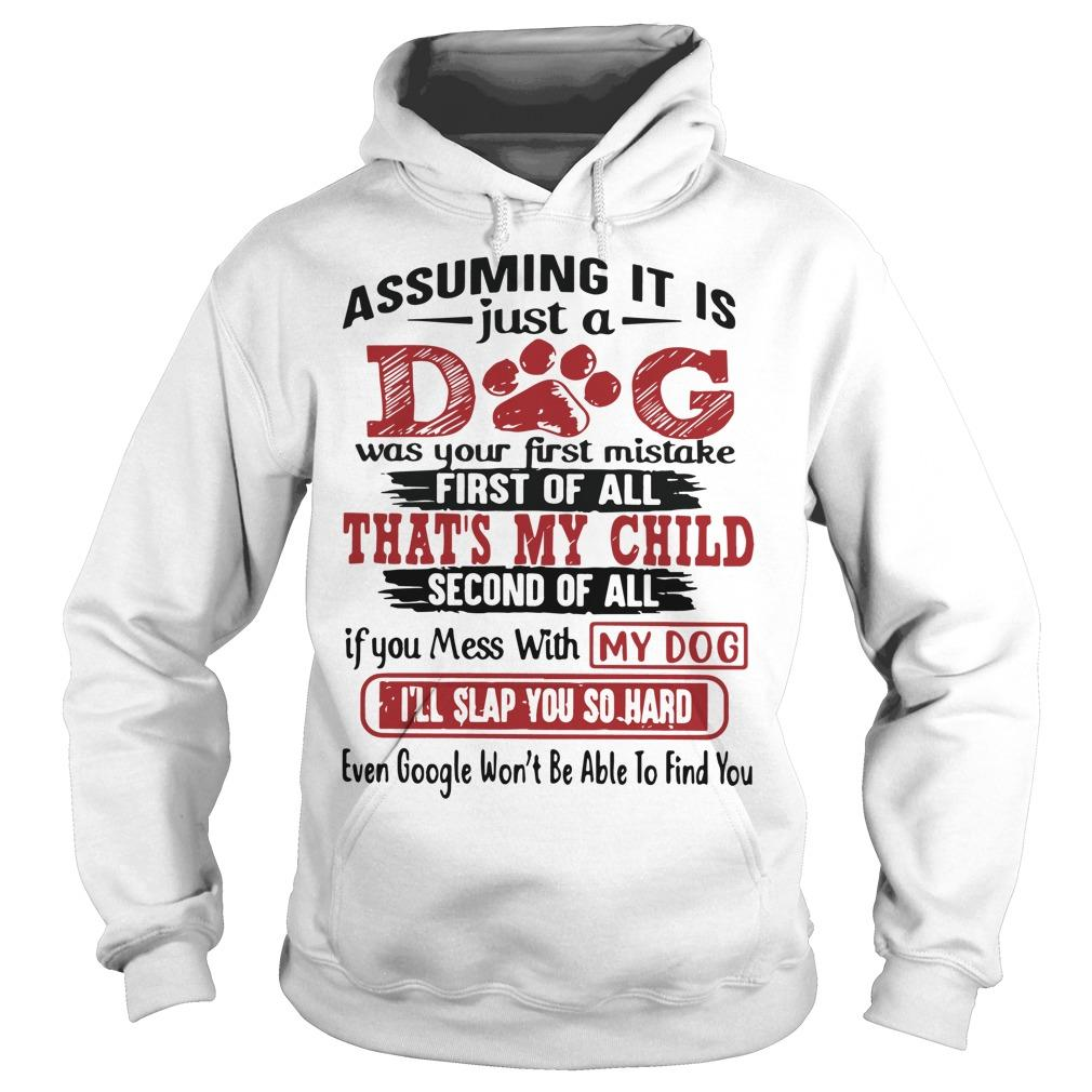Assuming It Is Just A God Was Your First Mistake First Of All That's My Child Hoodie