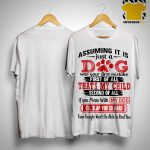 Assuming It Is Just A God Was Your First Mistake First Of All That's My Child Shirt.jpg