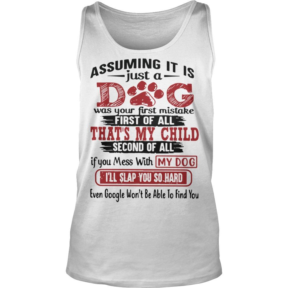 Assuming It Is Just A God Was Your First Mistake First Of All That's My Child Tank Top
