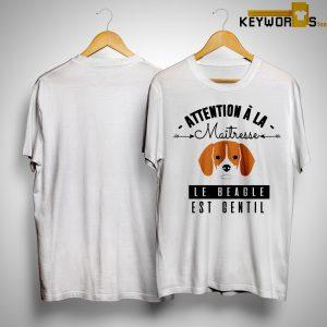 Attention À La Maitresse Le Beagle Est Gentil Shirt