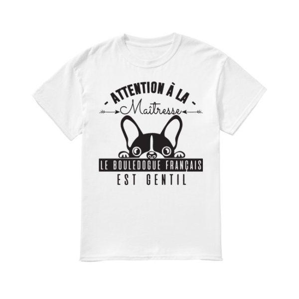 Attention À La Maitresse Le Bouledogue Français Est Gentil Shirt