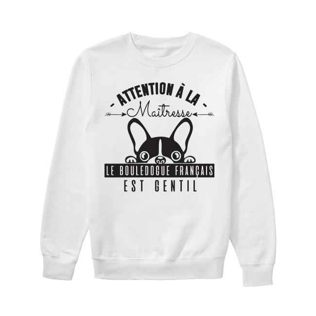 Attention À La Maitresse Le Bouledogue Français Est Gentil Sweater