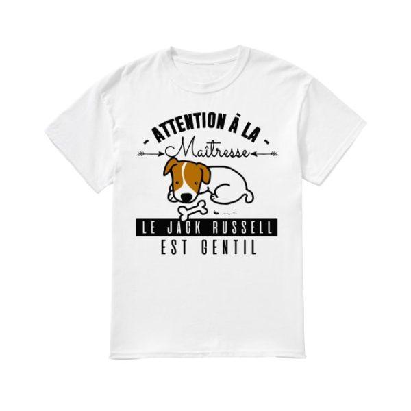 Attention À La Maitresse Le Jack Russell Est Gentil Shirt