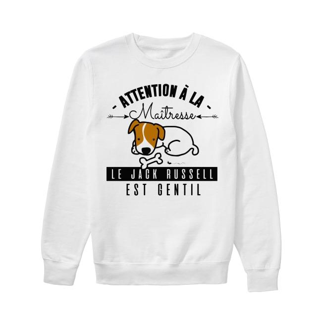 Attention À La Maitresse Le Jack Russell Est Gentil Sweater