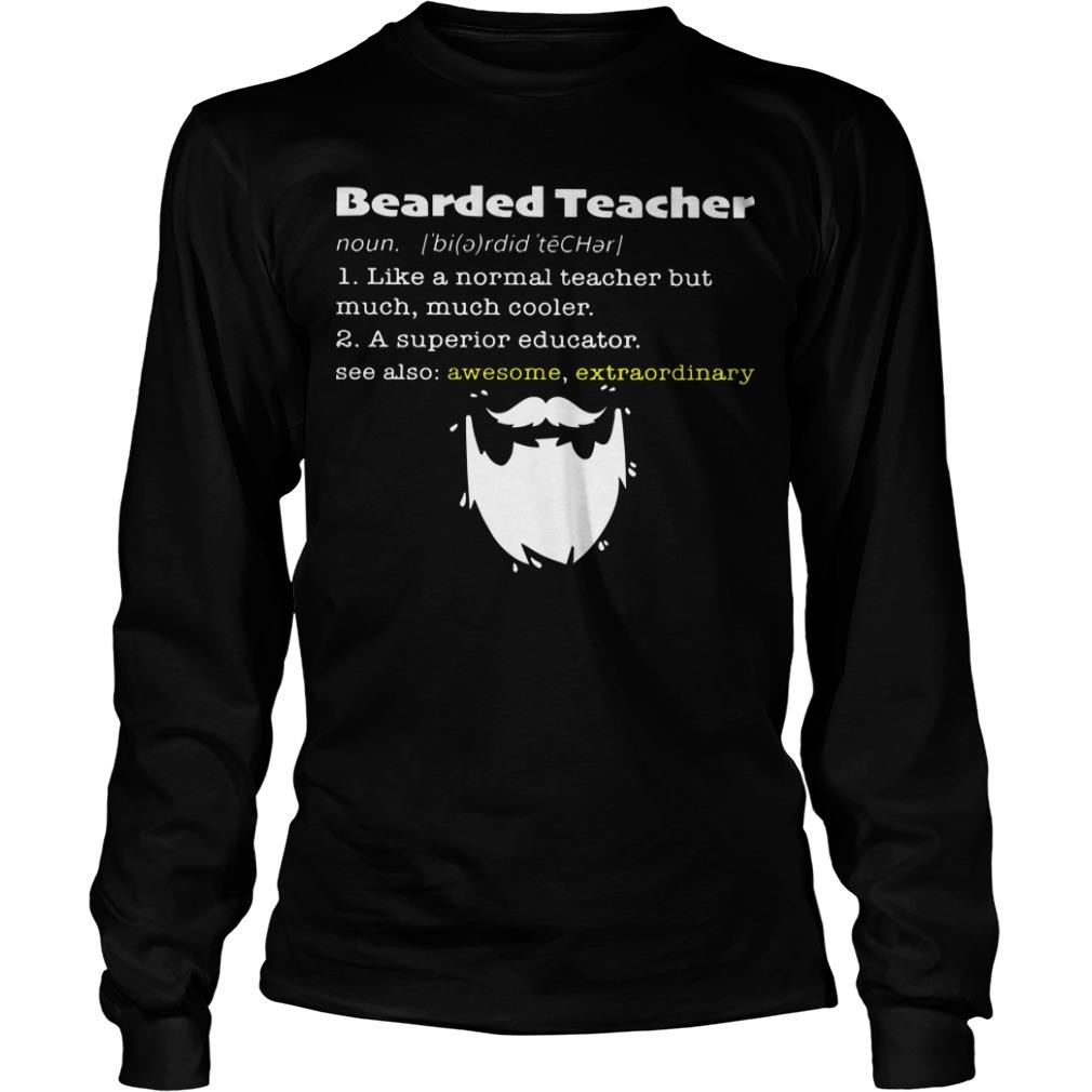 Bearded Teacher Noun Like A Normal Teacher But Much Much Cooler Longsleeve