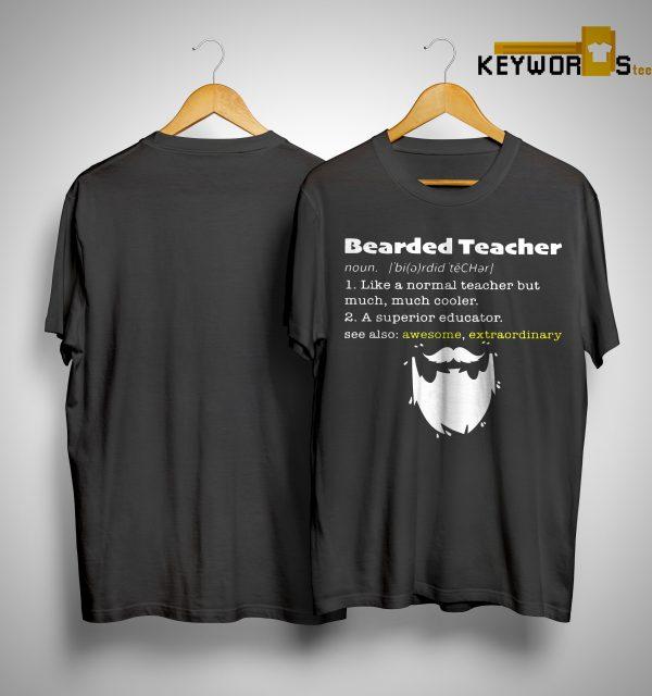 Bearded Teacher Noun Like A Normal Teacher But Much Much Cooler Shirt