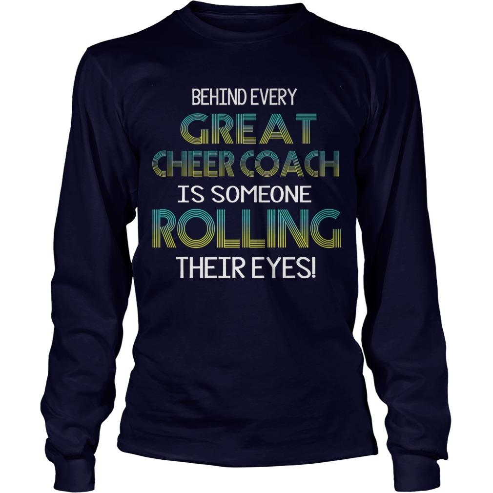 Behind Every Great Cheer Coach Is Someone Rolling Their Eyes Longsleeve