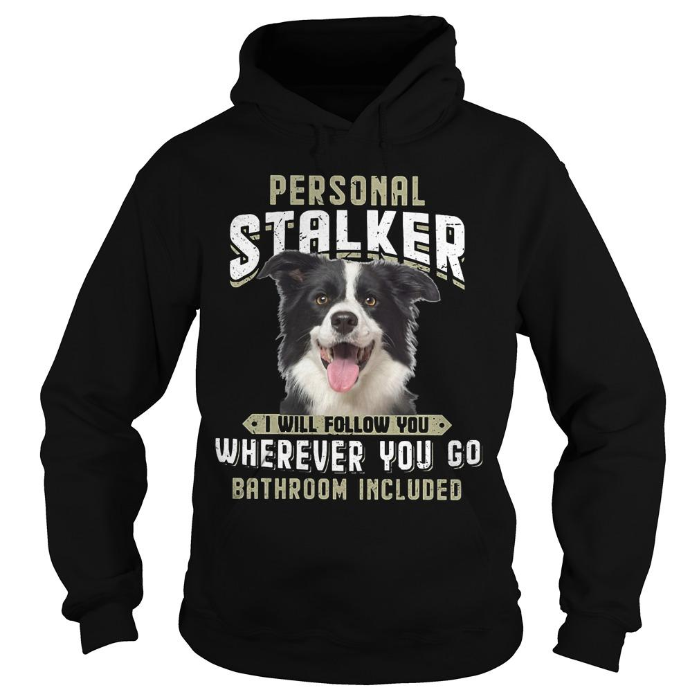 Border Collie Personal Stalker I Will Follow You Wherever You Go Hoodie