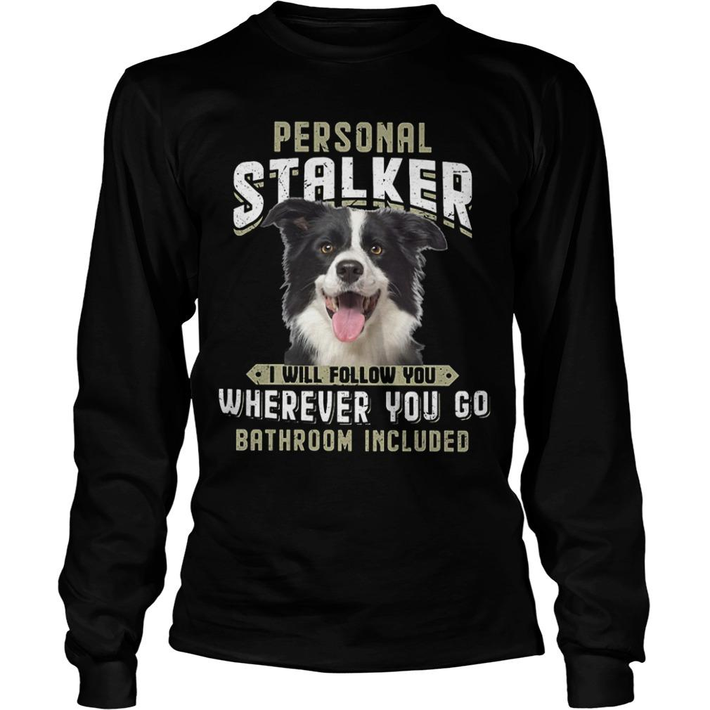Border Collie Personal Stalker I Will Follow You Wherever You Go Longsleeve