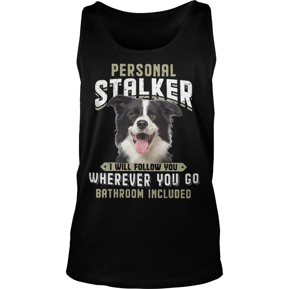 Border Collie Personal Stalker I Will Follow You Wherever You Go Tank Top