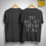Buddy Project You Will Get Through It All Shirt
