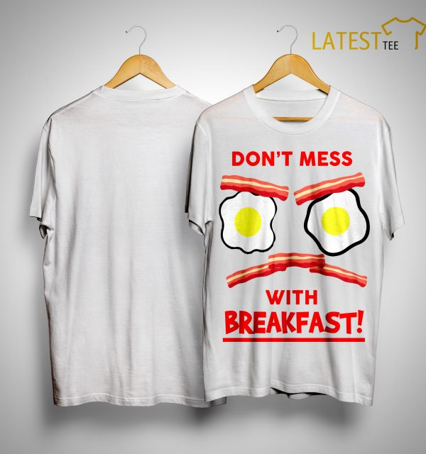Byron Mann Don't Mess With Breakfast Shirt